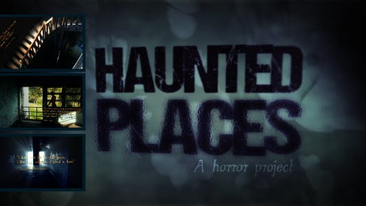 Thumbnail for Haunted Places: A Horror Project