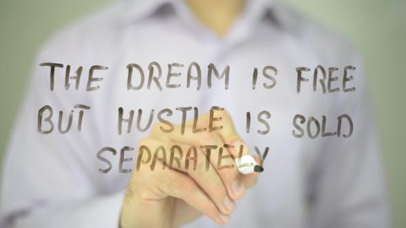 The Dream Is Free But Hustle Is Sold Separately