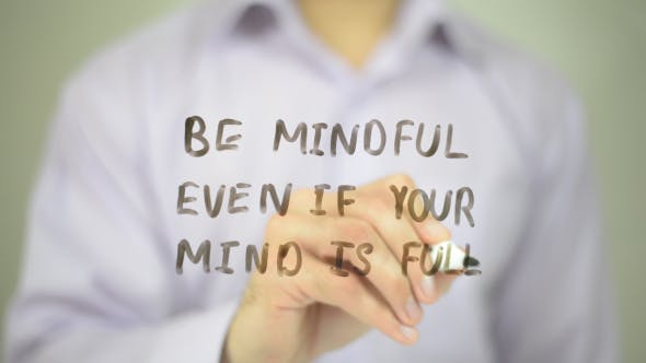 Be Mindful, Even if Your mind is Full