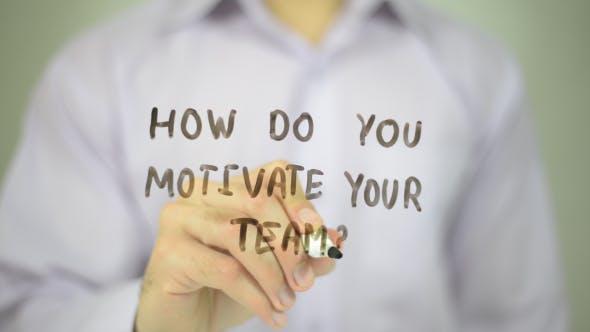 How Do You Motivate Your Team ?