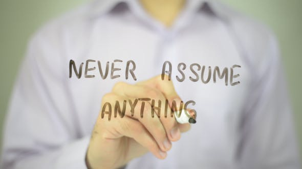 Never Assume Anything