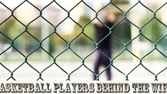 Thumbnail for Basketball Players Behind The Wires
