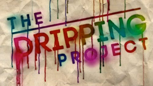 The Dripping Project